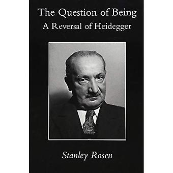 The Question of Being: A Reversal of Heidegger