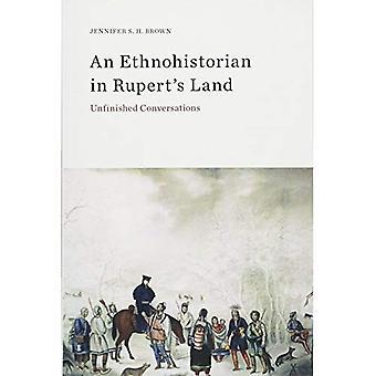 Un ethno-historien dans la terre de Rupert: Conversations inachevées