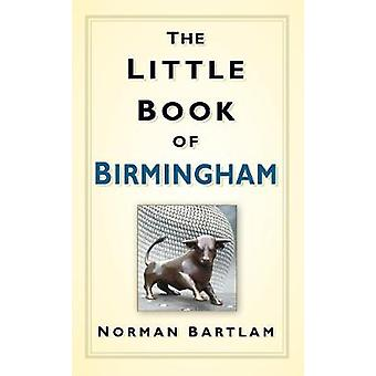 The Little Book of Birmingham by Norman Bartlam