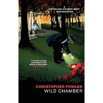 Bryant & May - Wild Chamber - (Bryant & May 14) by Christopher Fowler