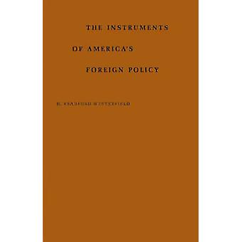 The Instrument of Americas Foreign Policy by Westerfield & H. Bradford
