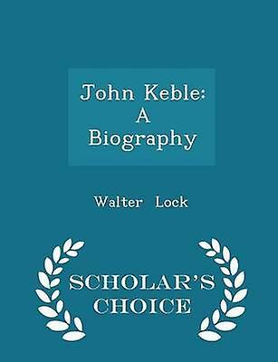 John Keble A Biography  Scholars Choice Edition by Lock & Walter