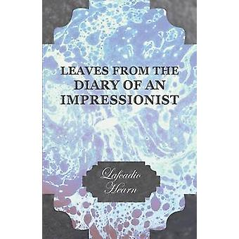 Leaves from the Diary of an Impressionist Early Writings by Lafcadio Hearn by Hearn & Lafcadio