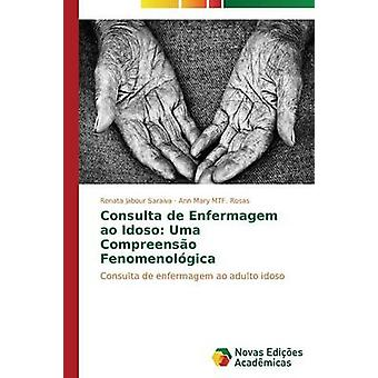 Consulta de Enfermagem Ao Idoso Uma Compreenso Fenomenolgica durch Jabour Saraiva Renata