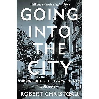 Going into the City - Portrait of a Critic as a Young Man by Robert Ch
