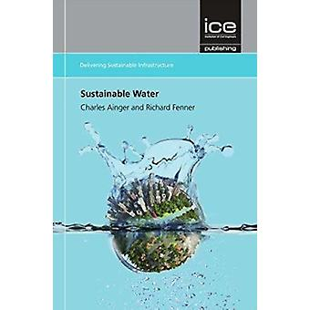 Sustainable Water by Charles Ainger - Richard A. Fenner - 97807277577