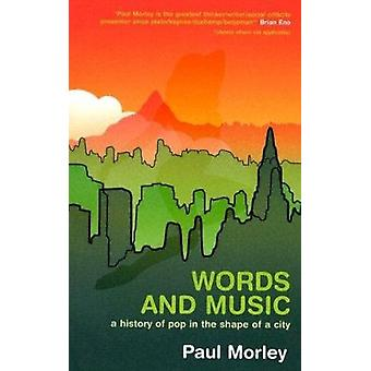 Words and Music - A History of Pop in the Shape of a City by Paul Morl
