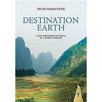 Destination Earth - A New Philosophy of Travel by a World-Traveler by