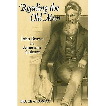 Reading the Old Man - John Brown in American Culture by Bruce A Ronda