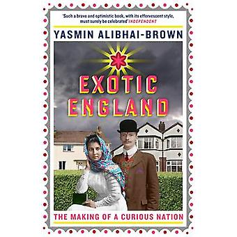Exotic England - The Making of a Curious Nation by Yasmin Alibhai-Brow