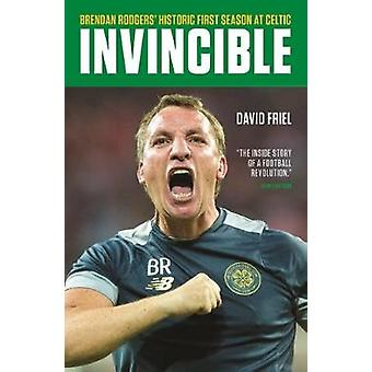 Invincible - Brendan Rodgers' Historic First Season at Celtic by David