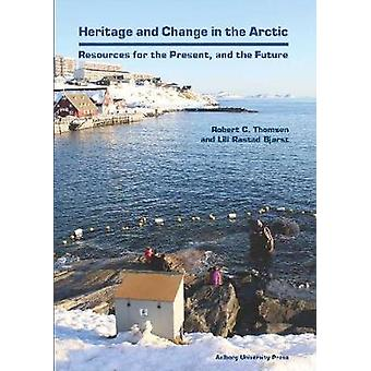 Heritage & Change in the Arctic - Resources for the Precent & the Futu