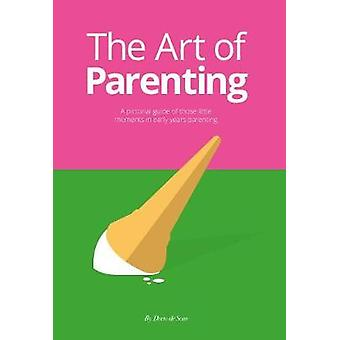 The Art of Parenting - A Pictorial Guide of Those Silly Little Moments
