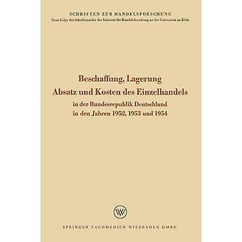 Beschaffung Lagerung Absatz und kosten des Einzelhandels in der Bundesrepublik Deutschland in den Jahren 1952 1953 und 1954 door Seffert & Rudolf