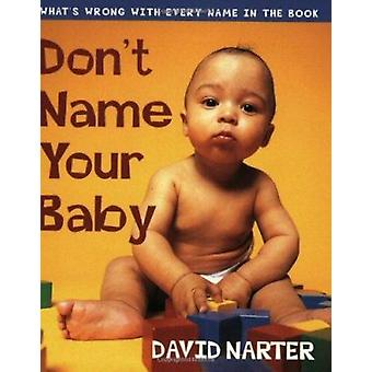 Don't Name Your Baby - What's Wrong with Every Name in the Book by Dav