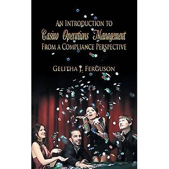 An Introduction to Casino Operations Management from a Compliance Perspective by Ferguson & Gelitha J.