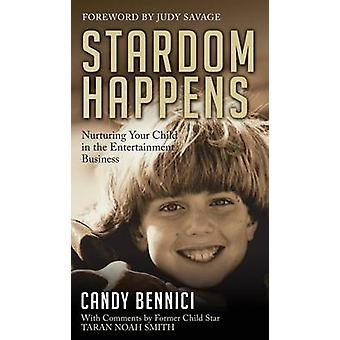 Stardom Happens Nurturing Your Child in the Entertainment Business by Bennici & Candy