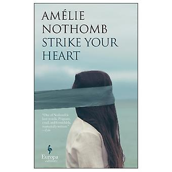 Strike Your Heart by Am lie Nothomb & Translated by Alison Anderson