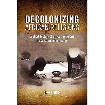 Decolonizing African Religion A Short History of African Religions in Western Scholarship by PBitek & Okot