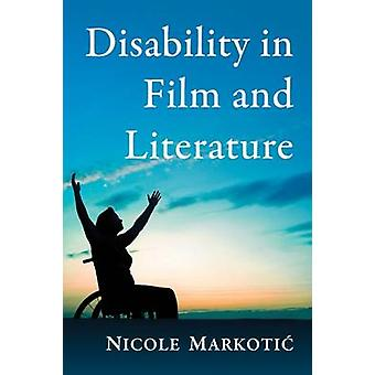 Disability in Film and Literature - A Critical Study by Nicole Markoti