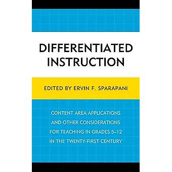 Differentiated Instruction Content Area Applications and Other Considerations for Teaching in Grades 512 in the TwentyFirst Century by Sparapani & Ervin F.