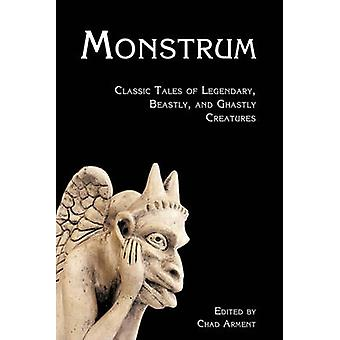 Monstrum Classic Tales of Legendary Beastly and Ghastly Creatures by Arment & Chad