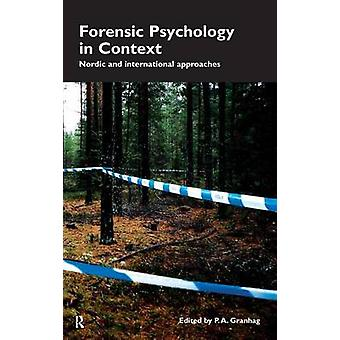 Forensic Psychology in Context  Nordic and International Approaches by Granhag & P.A.