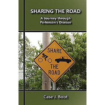Sharing the Road A Journey Through Parkinsons Disease by Boot & Case J.