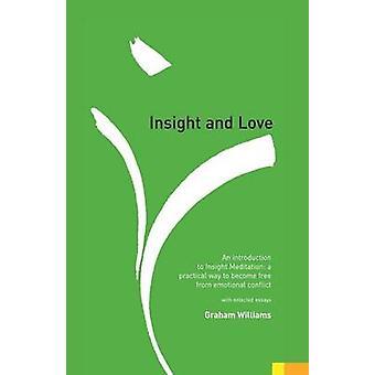 Einsicht und Liebe Eine Einführung in die Insight Meditation von Williams & Graham