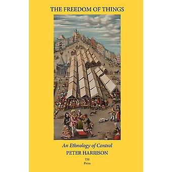 The Freedom of Things An Ethnology of Control by Harrison & Peter