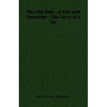 The EbbTide  A Trio and Quartette  The Story of a Lie by Stevenson & Robert Louis