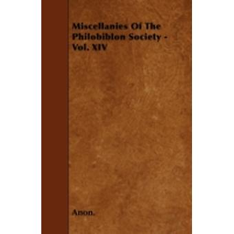 Miscellanies Of The Philobiblon Society  Vol. XIV by Anon.