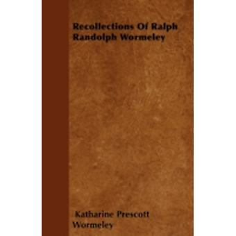 Recollections Of Ralph Randolph Wormeley by Wormeley & Katharine Prescott