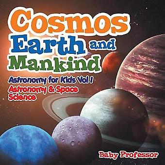 Cosmos Earth and Mankind Astronomy for Kids Vol I   Astronomy  Space Science by Baby Professor