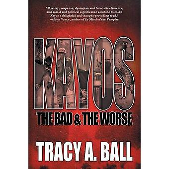 Kayos The Bad  The Worse by Ball & Tracy A.