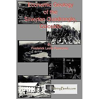 Economic Geology of the Silverton Quadrangle Colorado by Ransome & Frederick Leslie