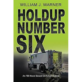 HOLDUP NUMBER SIX An FBI Novel Based on Actual Events by Warner & William J.