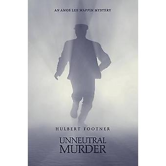 Unneutral Murder an Amos Lee Mappin mystery by Footner & Hulbert