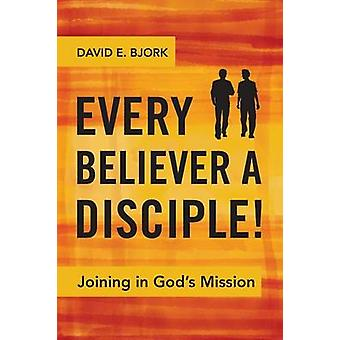 Every Believer a Disciple Joining in Gods Mission by Bjork & David E.