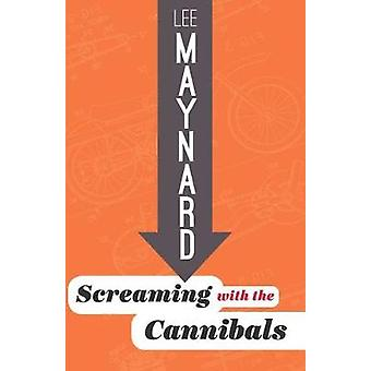 SCREAMING WITH THE CANNIBALS by MAYNARD & LEE