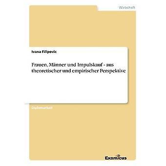 Frauen Mnner und Impulskauf  aus theoretischer und empirischer Perspektive by Filipovic & Ivana