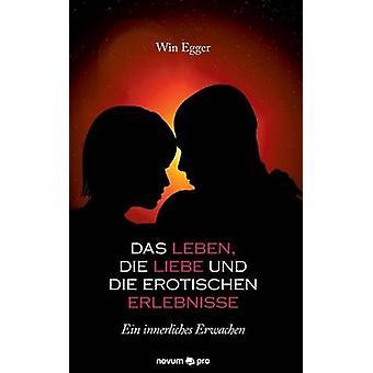 Das Leben die Liebe und die erotischen Erlebnisse by Win Egger