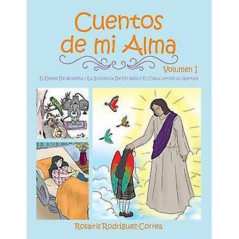 Cuentos de mi Alma Volumen I by RodrguezCorrea & Rosairis
