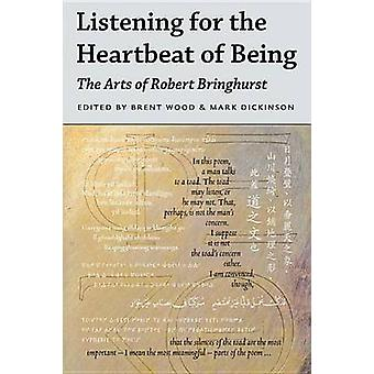 Listening for the Heartbeat of Being - The Arts of Robert Bringhurst b