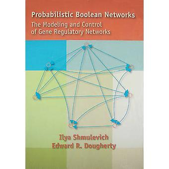 Probabilistic Boolean Networks - The Modeling and Control of Gene Regu