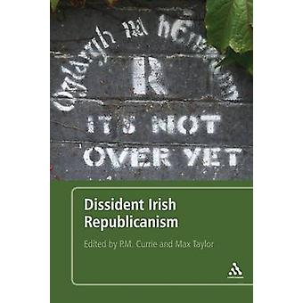 Dissident Irish Republicanism by P. M. Currie - 9781441154675 Book
