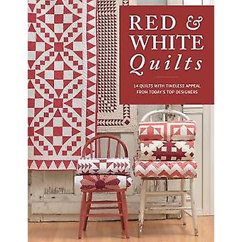 Red & White Quilts - 14 Quilts with Timeless Appeal from Today's T