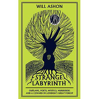 Strange Labyrinth - Outlaws - Poets - Mystics - Murderers and a Coward