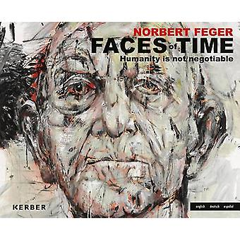 Norbert Feger - Faces of Time - Humanity Is Not Negotiable by Norbert F
