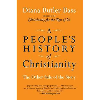 A People's History of Christianity - The Other Side of the Story by Di